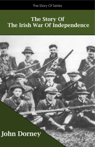 The Story Of The Irish War Of Independence