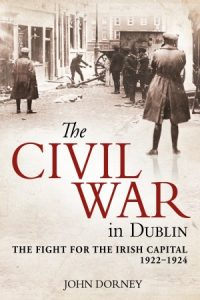 This article uses research from John Dorney's book The Civil War in Dublin.